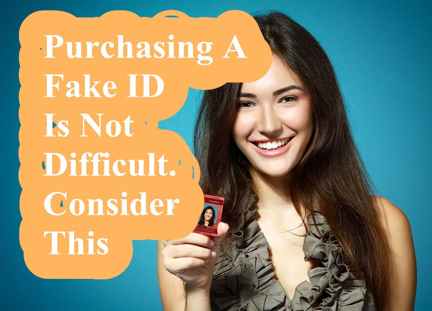 Purchasing A Fake ID Is Not Difficult-Buy-ID.com