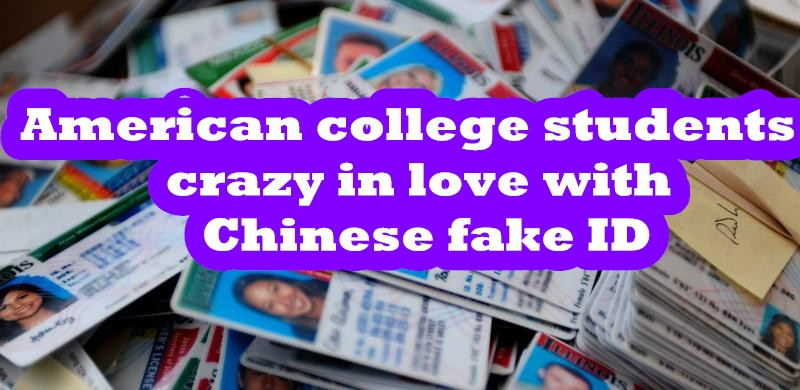 American college students crazy in love with Chinese fake ID-Buy-ID.com